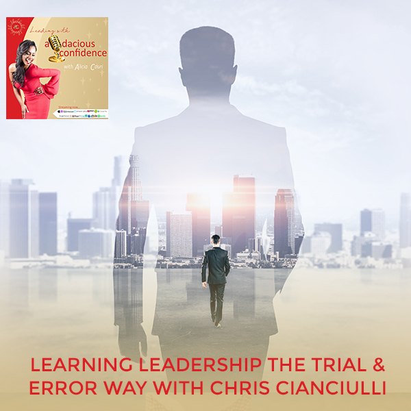 Learning Leadership The Trial & Error Way With Chris Cianciulli