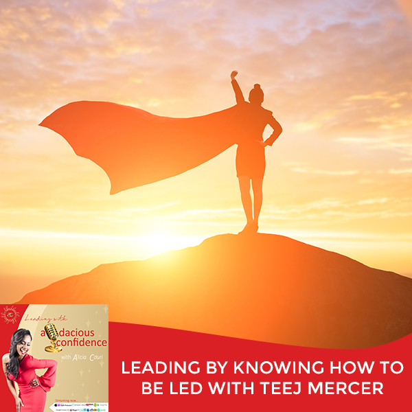 Leading By Knowing How To Be Led With TeeJ Mercer
