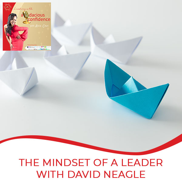 The Mindset Of A Leader With David Neagle