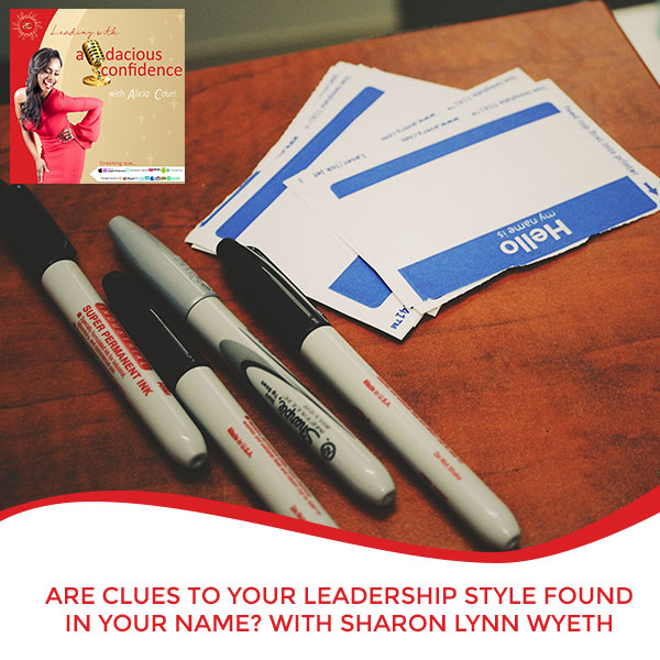 Are Clues To Your Leadership Style Found In Your Name? With Sharon Lynn Wyeth